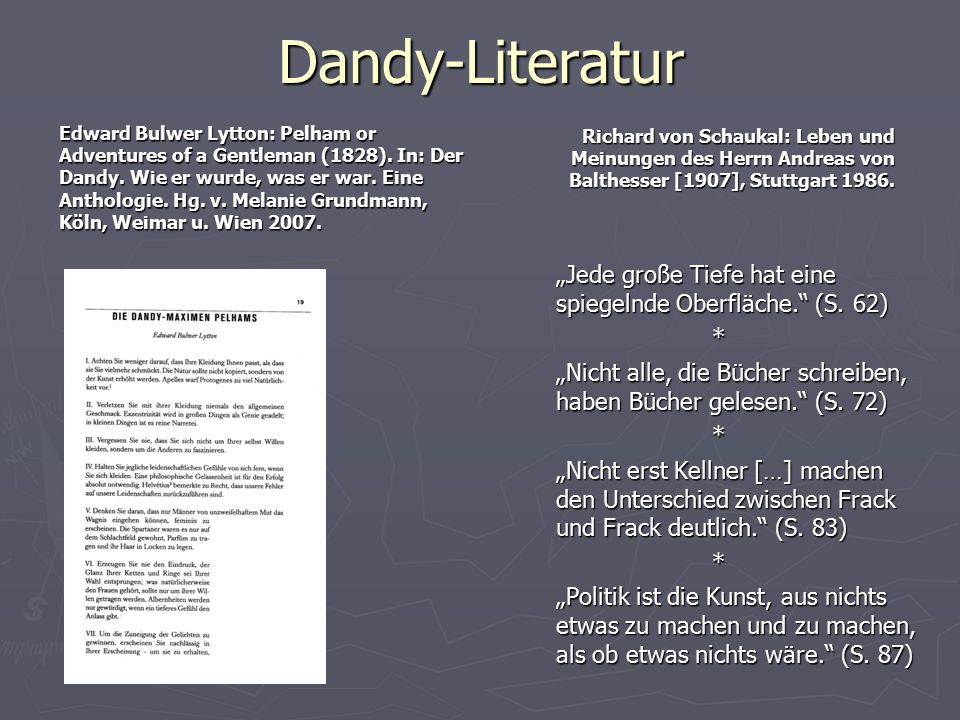 Dandy-Literatur Richard von Schaukal: Leben und Meinungen des Herrn Andreas von Balthesser [1907], Stuttgart 1986.
